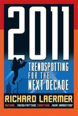 2011: Trendspotting for the Next Decade by Richard Laermer | Books by Our Founder | RLM PR - NYC Full Service Public Relations Agency