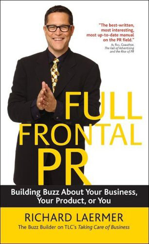 Full Frontal PR: Getting People Talking about You, Your Business, or Your Product by Richard Laermer | Books by Our Founder | RLM PR - NYC Full Service Public Relations Agency