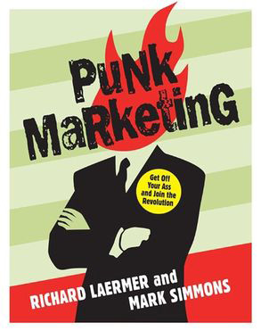 Punk Marketing: Get Off Your Ass and Join the Revolution by Richard Laermer & Mark Simmons | Books by Our Founder | RLM PR - NYC Full Service Public Relations Agency